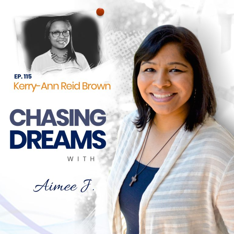 Kerry Ann Reid Brown guest on Ep 115 of Chasing Dreams with Aimee J