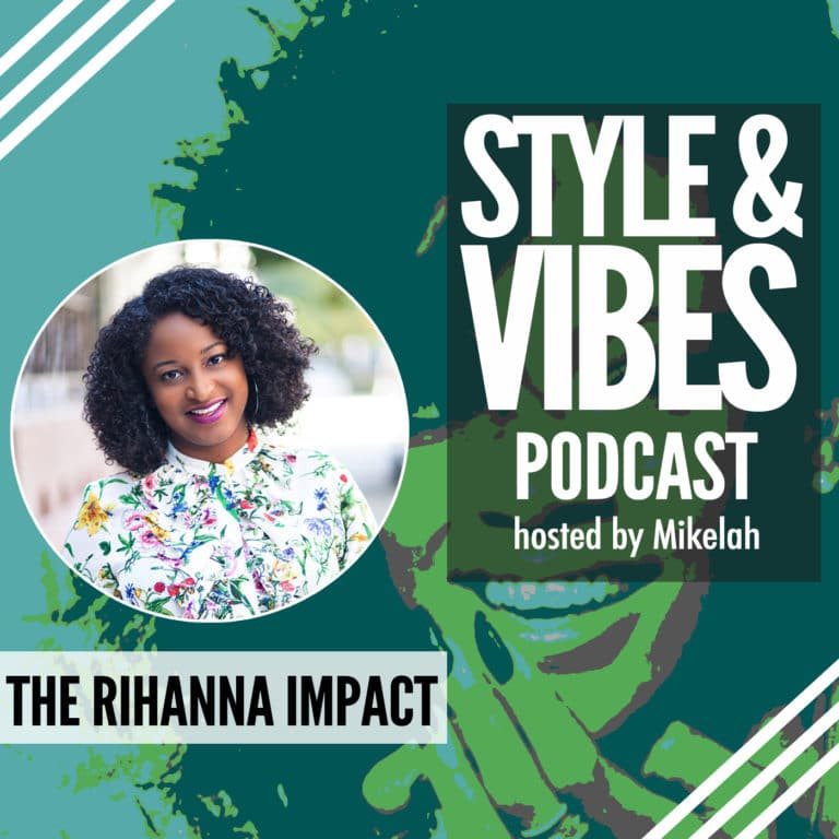 Style & Vibes Podcast on the Rihanna Impact